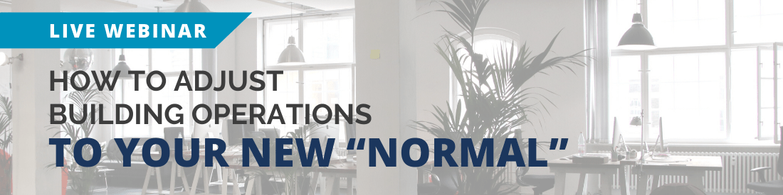 "How to Adjust Building Operations to Your New ""Normal"""